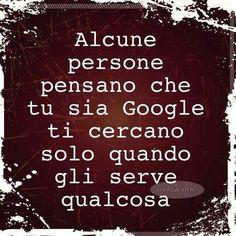 alcune persone pensano tu sia goole....#google