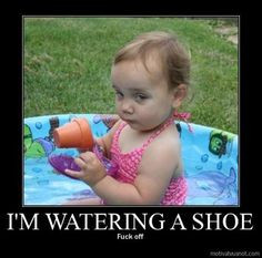 I'm watering my shoe...