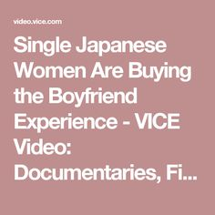 Single Japanese Women Are Buying the Boyfriend Experience - VICE Video: Documentaries, Films, News Videos