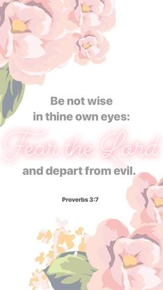 Be not wise in thine own eyes. Fear the Lord and depart from evil. Bible Verses Kjv, Scripture Quotes, Scriptures, Set Apart, Proverbs 3, Fear Of The Lord, Godly Man, Love Letters, Word Of God