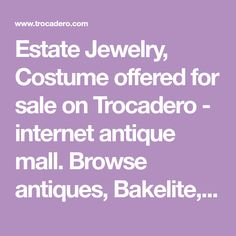 Estate Jewelry, Costume offered for sale on Trocadero - internet antique mall. Browse antiques, Bakelite, Clips, Designer, Rhinestone, Unsigned and fine art online.