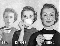 Tea, coffee, vodka