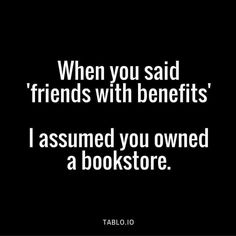 I assumed you owned a bookstore. Ahahaha :)))