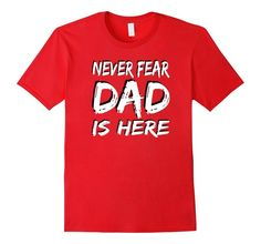 Amazon.com: Never Fear Dad is Here Fathers Day Gift T-Shirt: Clothing