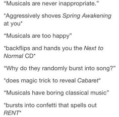 """""""Musicals always have a cheesy protagonist and a happy ending."""" *Drops all the dead bodies from Les Mis and Sweeney Todd on you* << pinning for the caption<< """"musical guys are always too handsome and always get the girl"""" *breaks a pinta and throws Phantom of the Opera and countless other musicals*"""