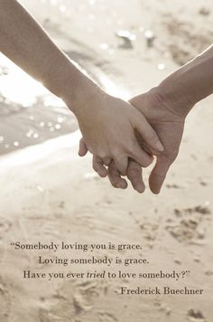 Somebody loving you is grace. Loving somebody is grace. Have you ever tried to love somebody?