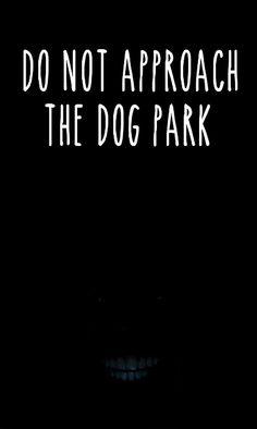 Do not approach the dog park