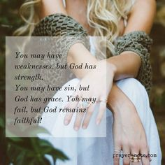 You may have weaknesses but God has strength. You may have sin but God has grace. You may fail but God remains faithful! #Prayer