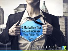 10 Marketing Tips that will Increase your ROI in 30 days by http://NicoleElmore.com - Strategic Marketing Solutions