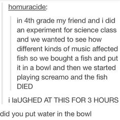 Fish don't like screamo supremo music... lol!!! X')