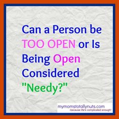 Can a Person be TOO OPEN or Is Being Open Considered