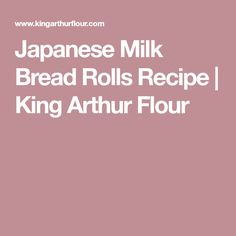 Japanese Milk Bread Rolls Recipe | King Arthur Flour