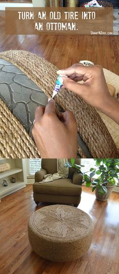 DIY - Tire into an ottoman  Click on photo for one site or another DIY site is here: http://www.apartmenttherapy.com/before-after-from-tired-tire-to-awesome-ottoman-that-was-a-what-175886