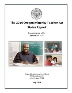 The 2014 Oregon Minority Teacher Act status report : in accordance with Senate Bill 755 by the Oregon Education Investment Board.