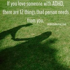 """""""When you love a person with ADHD, life is harder. We understand that. But life can also be more vivid and more rewarding if we can figure out a way to break the blame-control-argue cycle together."""""""