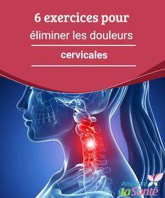 6 exercices pour éliminer les douleurs cervicales Dans cet article, nous vous offrons une série d'exercices qui vous aideront à atténuer les gênes au niveau du cou, cette zone si problématique.
