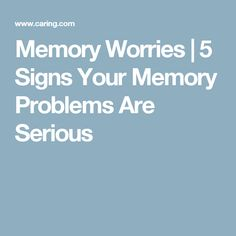 Memory Worries | 5 Signs Your Memory Problems Are Serious