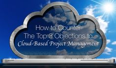How to Counter the Top 3 Objections to Cloud-Based Project Management: https://www.wrike.com/blog/objections-to-cloud-based-project-management/?utm_medium=socials&utm_campaign=blogposts&utm_source=pinterest
