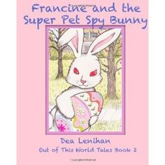 Francine & the Super Pet Spy Bunny: An Out Of This World Tale (Volume 2) (Paperback)