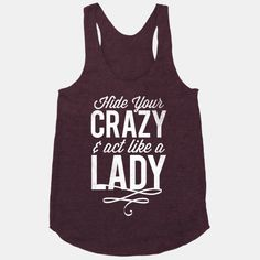 Hide Your Crazy & Act Like A Lady (Dark Tank)   HUMAN   T-Shirts, Tanks, Sweatshirts and Hoodies