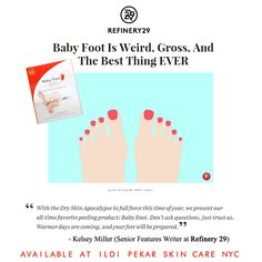 Did you hear about Babyfoot? This awesome peel for your feet that takes out even the most damaged skin using fruit enzymes? Well Refinery 29 Loves it and so do we! No available at Ildi Pekar Skin Care $25.00