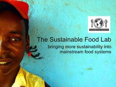 Sustainable Food Lab by Chris Landry, via Slideshare. Excellent slides on the challenges and solutions to global hunger.