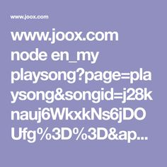 www.joox.com node en_my playsong?page=playsong&songid=j28knauj6WkxkNs6jDOUfg%3D%3D&appshare=android&backend_country=id&lang=en