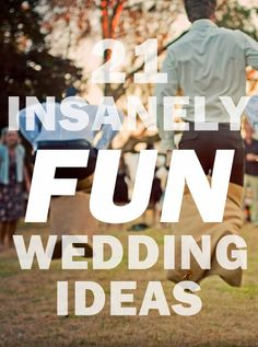 21 Insanely Fun Wedding Ideas… these are pretty cool, I honestly probably will do several of these!