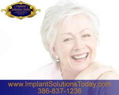 Let Implant Solutions Help You Smile! We are specialists in restoring and replacing damaged or missing teeth and often resolve difficult, complex and even life-long dental problems. www.implantsolutionstoday.com | 386-837-1236