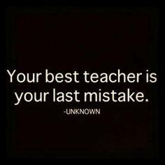 .your best teacher...