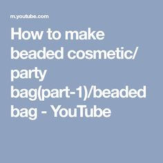 How to make beaded cosmetic/ party bag(part-1)/beaded bag - YouTube