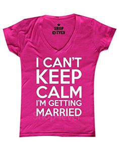 I Can't Keep Calm I'm Getting Married Women V-Neck Funny Shirts Large Pink