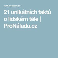 21 unikátních faktů o lidském těle | ProNáladu.cz