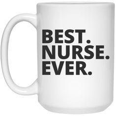 Best. Nurse. Ever . Mug - 15oz