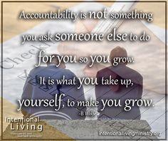 Accountability is what yo u take up yourself to make you grow. #IntentionalLiving #YouCanDoThis #PartnerWithGod