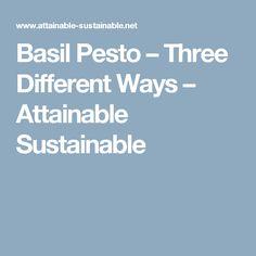 Basil Pesto – Three Different Ways – Attainable Sustainable