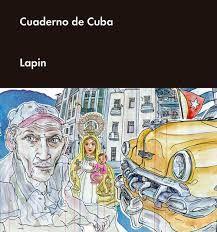 Cuaderno de Cuba / Lapin ; traducción de Paula Cifuentes.. -- Barcelona : Malpaso, 2016.