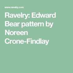 Ravelry: Edward Bear pattern by Noreen Crone-Findlay