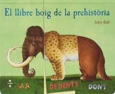 El llibre boig de la prehistòria de Sara Ball. Llibre sobre la prehistòria que permet combinar les solapes dels caps, dels cossos i les cues per fer 1000 animals diferents! A més, al darrere de cada solapa s'hi troben dades científiques.