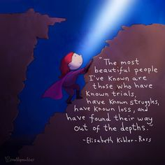Elisabeth Kubler-Ross speaks of the strength of those whom she has known to pull themselves out of the depths. Baby Buddha, Little Buddha, Elizabeth Kubler Ross, Buddah Doodles, Most Beautiful People, Pretty Quotes, Funny Facts, True Quotes, Cool Words