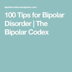 100 Tips for Bipolar Disorder | The Bipolar Codex