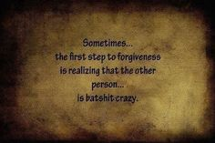 Forgive them, for they know not what they do...they're crazy after all.