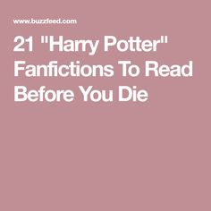 """21 """"Harry Potter"""" Fanfictions To Read Before You Die"""