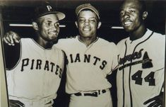 Roberto Clemente, Willie Mays & Hank Aaron Prior to 1947 these greats wouldn't have been allowed to play the game. Thanks Jackie Robinson and Branch Rickie