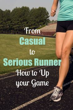 Going from Casual to Serious Runner: How to Up Your Game
