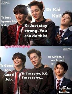 Haha kai why you ignore him? Why are you listening taemin? Poor D.O. Taemin be careful.