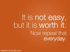 its not easy but it's worth it
