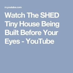 Watch The SHED Tiny House Being Built Before Your Eyes - YouTube