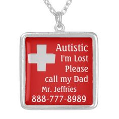 Autistic Lost $31.75 Autistic Medical Alert. Emergency contact information on a necklace they wear every day. Autism Awareness safety items. Use these to clue in those around you. Precautions and directions to help ease transitionary periods when they are on their own. This item says Autistic I'm Lost Please call my Dad and contact information.