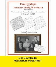 Family Maps of Vernon County, Wisconsin, Deluxe Edition (9781420314823) Gregory A. Boyd , ISBN-10: 1420314823  , ISBN-13: 978-1420314823 ,  , tutorials , pdf , ebook , torrent , downloads , rapidshare , filesonic , hotfile , megaupload , fileserve